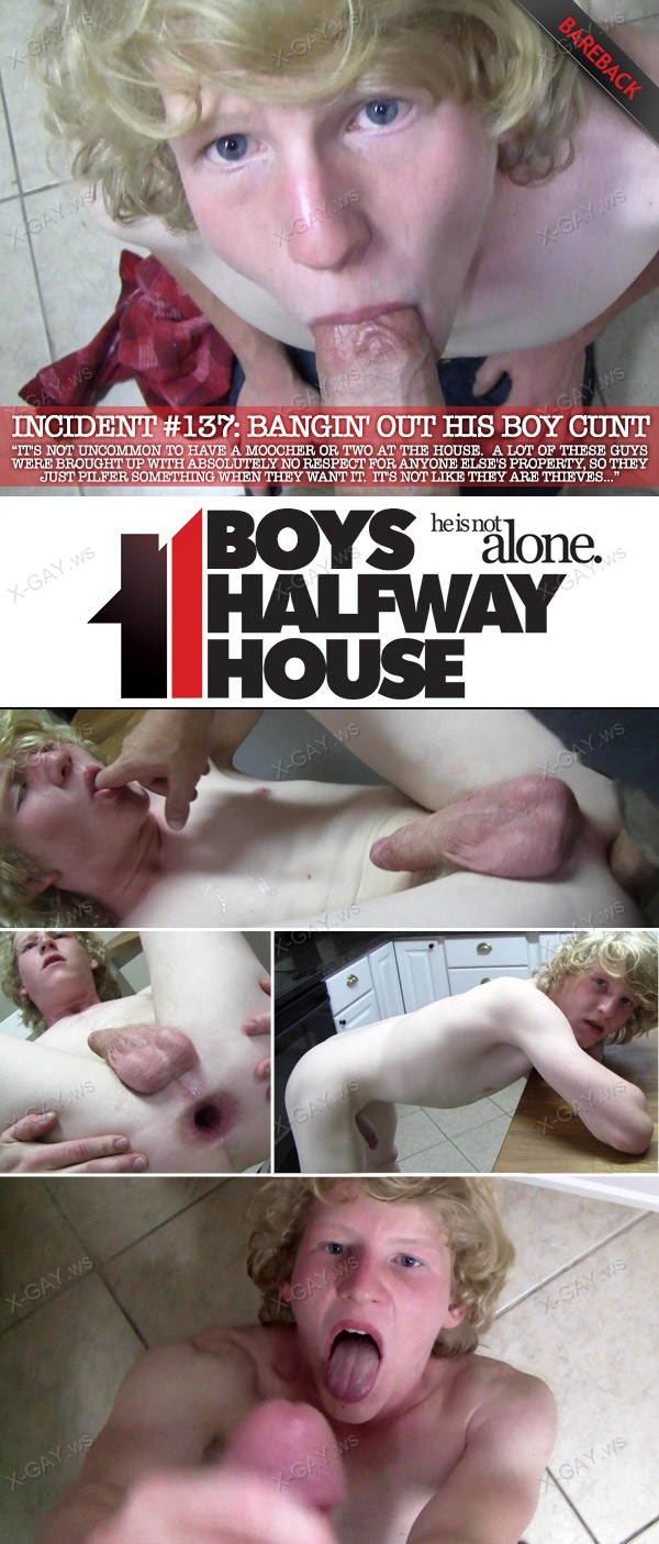 BoysHalfwayHouse: Incident #137 (Bangin' Out His Boy Cunt) (Bareback)
