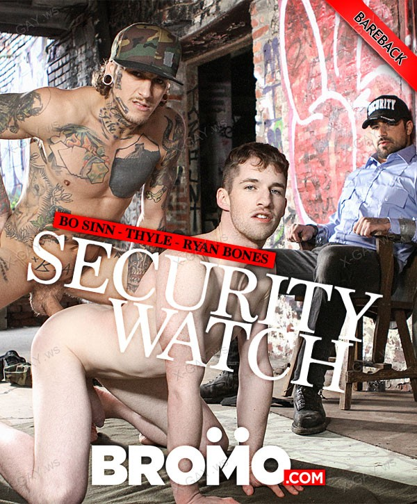 Bromo: Bo Sinn, Ryan Bones, Thyle (Security Watch) (Bareback)