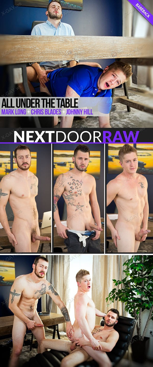 NextDoorRaw: Mark Long, Chris Blades, Johnny Hill (All Under The Table) (Bareback)