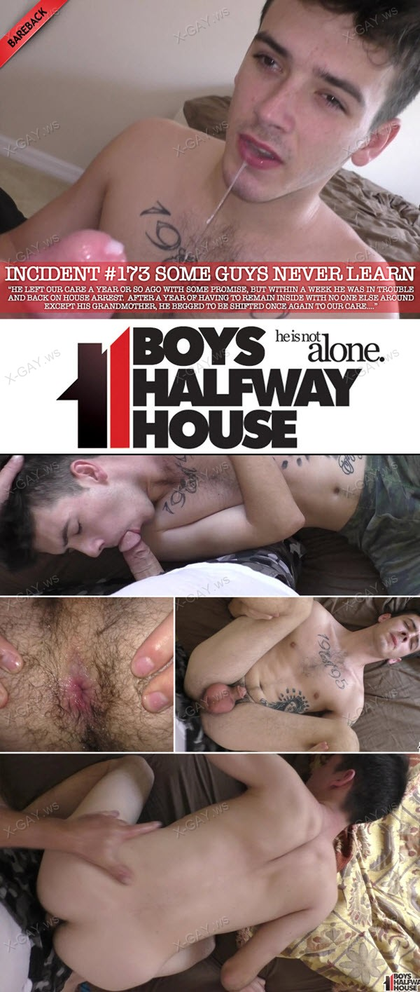 BoysHalfwayHouse: Incident #173 (Some Guys Never Learn: Patrick) (Bareback)