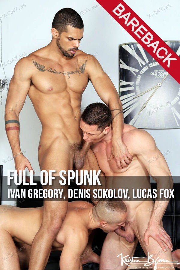 KristenBjorn: Full Of Spunk (Ivan Gregory, Denis Sokolov, Lucas Fox) (Bareback)