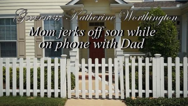 Katherine Worthington – Mom Jerks Off Son While On Phone With Dad HD