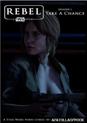 [AyatollaOfRock] Rebel - Take A Chance Part 1 [3D Porn Comic] (Star Wars)